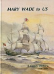 Mary Wade to Us : A Family History 1778-1986 by The Mary Wade History Association