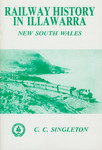 Railway History in Illawarra, New South Wales by C. C. Singleton