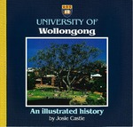University of Wollongong : an illustrated history 1951-1991 by Josie Castle
