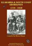 Illawarra and South Coast Aborigines 1770-1850 by Michael K. Organ