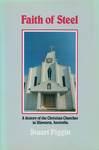 Faith of Steel - A history of the Christian Churches in Illawarra, Australia by Stuart Piggin